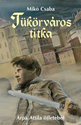 Mikó Csaba - Tükörváros titka