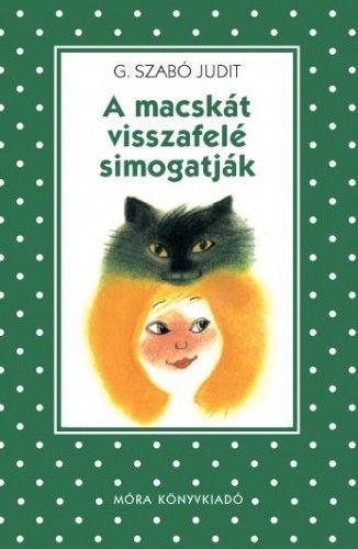 G. Szabó Judit - A macskát visszafelé simogatják