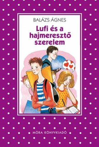 Balázs Ágnes - Lufi és a hajmeresztő szerelem
