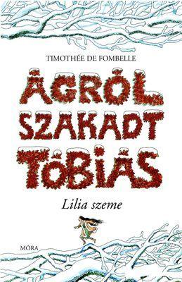 Timothée de Fombelle - Ágrólszakadt Tóbiás - Lilia szeme