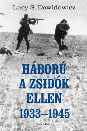 Lucy S. Dawidowicz - Háború a zsidók ellen - 1933-1945