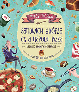Kalas Györgyi - Sandwich grófja és a nápolyi pizza - Kedvenc ételeink története