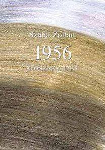SZABÓ ZOLTÁN - 1956 korszakváltás