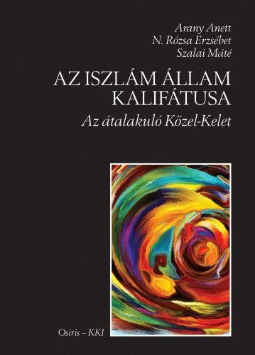 Arany Anett - Az Iszlám Állam Kalifátusa