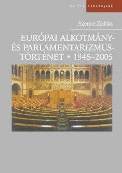 SZENTE ZOLTÁN - Európai alkotmány és parlamentizmus története 1945-2005