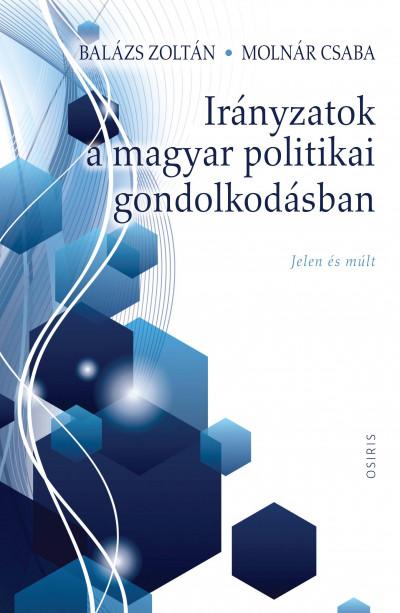 Molnár Csaba - Irányzatok a magyar politikai gondolkodásban - Jelen és múlt