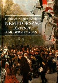 Heinrich August Winkler - Németország története a modern korban I.