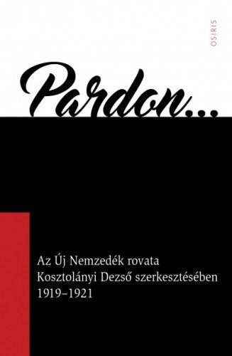Arany Zsuzsanna - Pardon - Az Új Nemzedék rovata Kosztolányi Dezső szerkesztésében 1919-1921