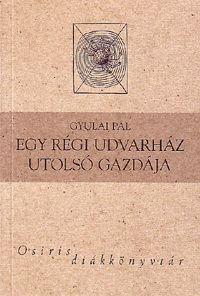 Gyulai Pál - Egy régi udvarház utolsó gazdája