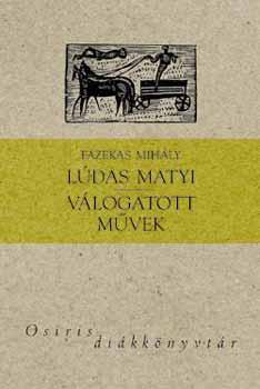 Fazekas Mihály - Lúdas Matyi - Válogatott művek - Osiris diákkönyvtár