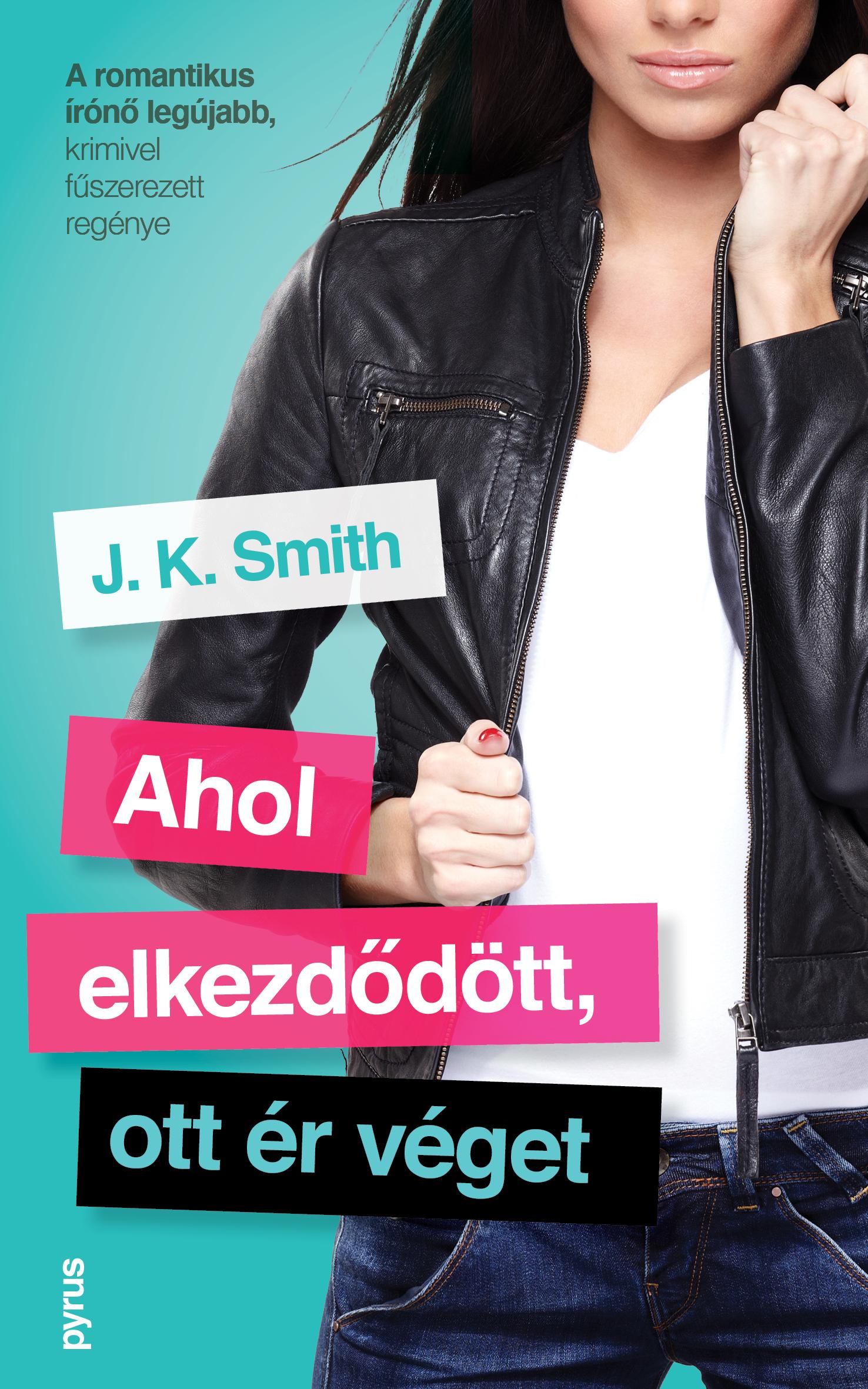 J.K. Smith - Ahol elkezdődött, ott ér véget