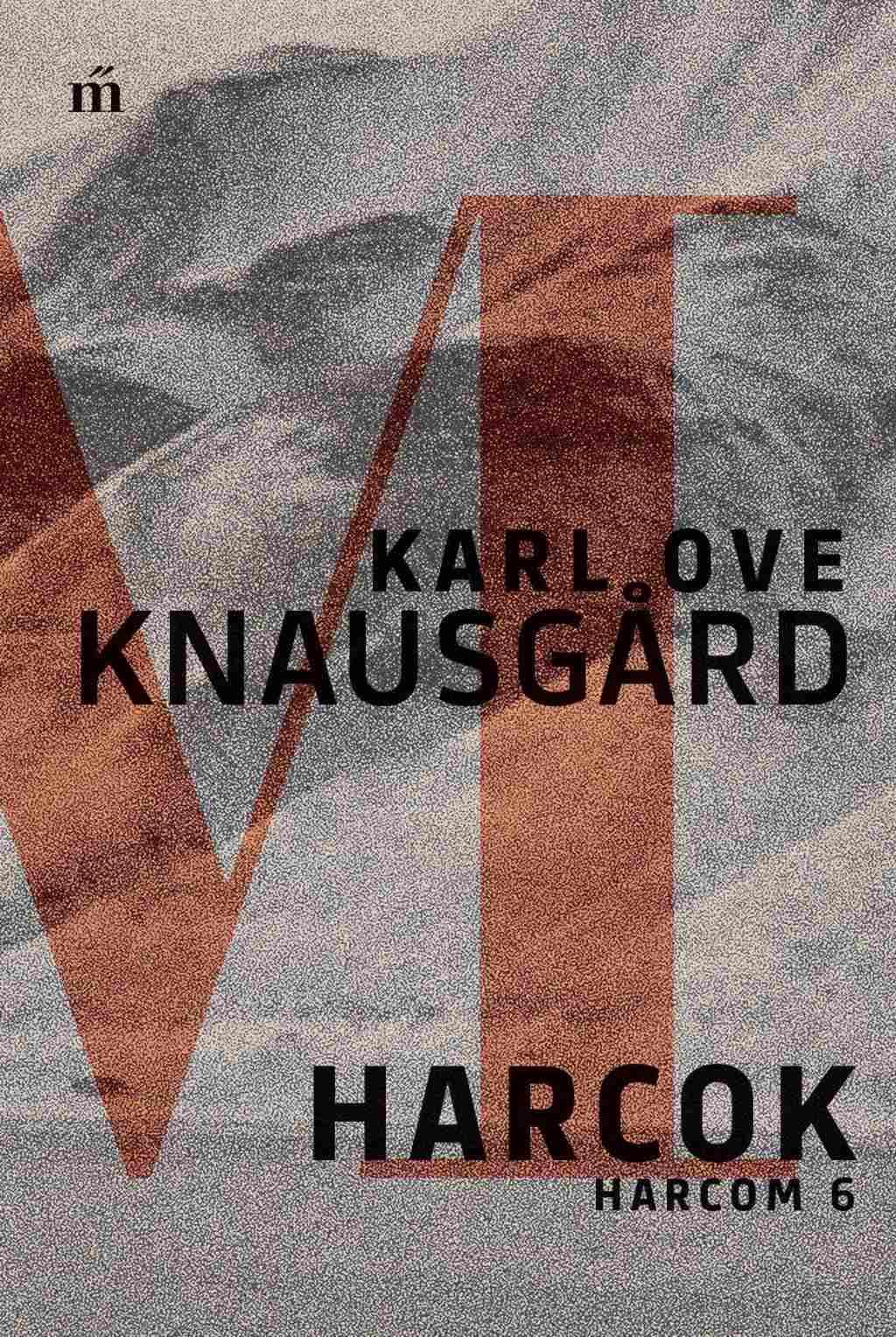 Karl Ove Knausgard - Harcok - Harcom 6.