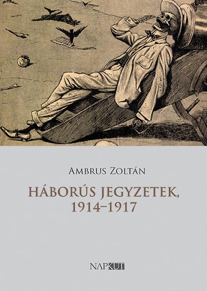 Ambrus Zoltán - Háborús jegyzetek, 1914–1917