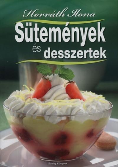 Horváth Ilona - Sütemények és desszertek