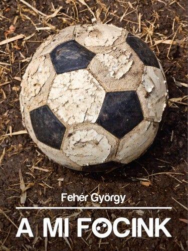 Fehér György - A mi focink