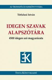 Tótfalusi István - Idegen szavak alapszótára