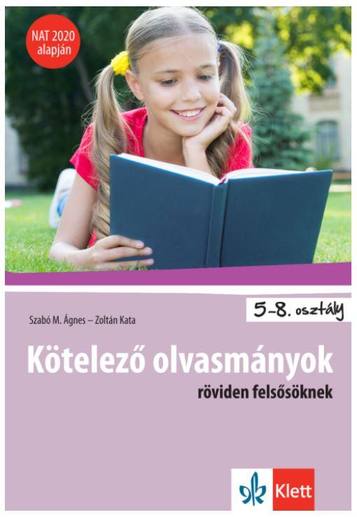 Szabó M. Ágnes - Kötelező olvasmányok röviden felsősöknek - NAT 2020 alapján
