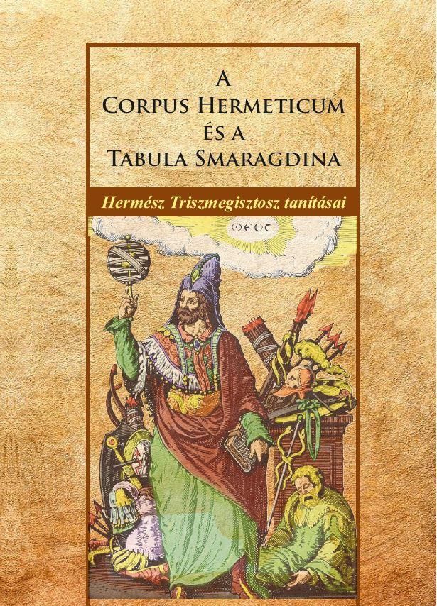 Hermész Triszmegisztosz - A Corpus Hermeticum és a Tabula Smaragdina