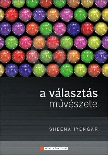 Sheena Iyengar  - A VÁLASZTÁS MŰVÉSZETE
