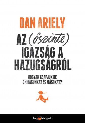 Dan Ariely - Az (őszinte) igazság a hazugságról
