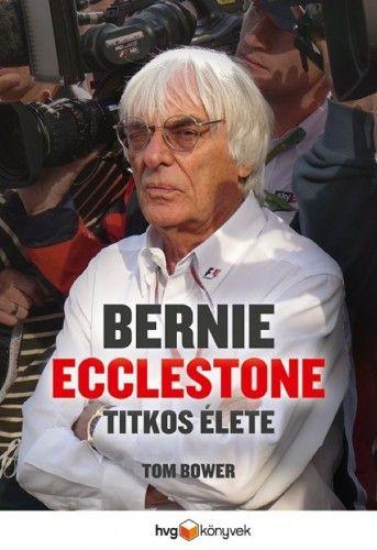 Tom Bower - Bernie Ecclestone titkos élete