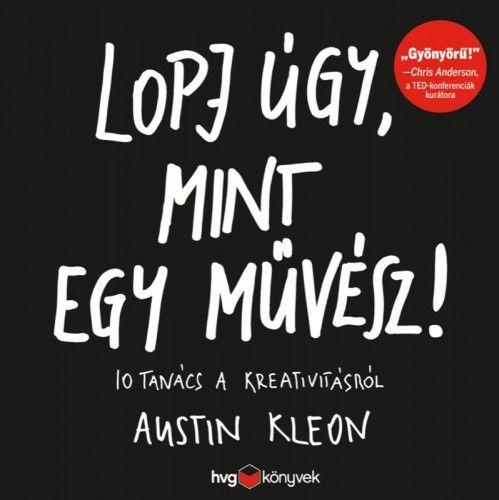 Austin Kleon - Lopj úgy, mint egy művész!