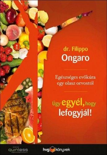 Filippo Ongaro - Úgy egyél, hogy lefogyjál