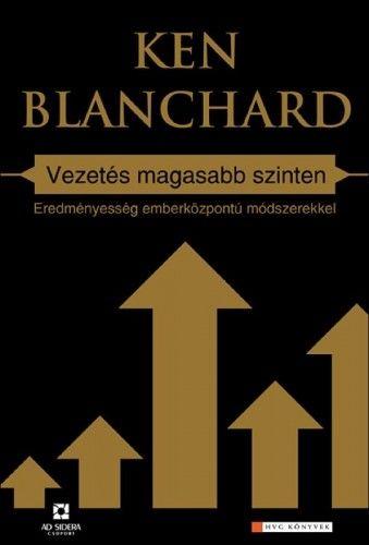 Ken Blanchard - Vezetés magasabb szinten