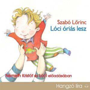 Szabó Lőrinc - Lóci óriás lesz - Hangoskönyv