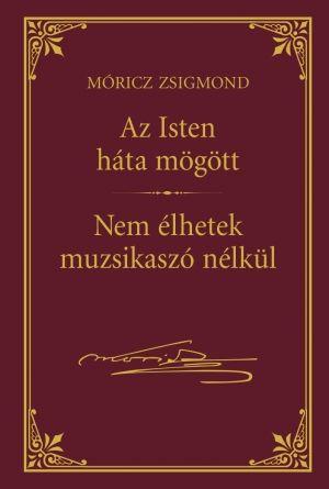 Móricz Zsigmond - Az Isten háta mögött - Nem élhetek muzsikaszó nélkül