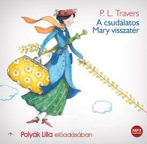 P. L. Travers - A csudálatos Mary visszatér - Hangoskönyv - MP3