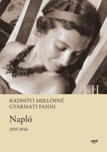 Radnóti Miklósné Gyarmati Fanni - Napló 1935-1946 I.-II.